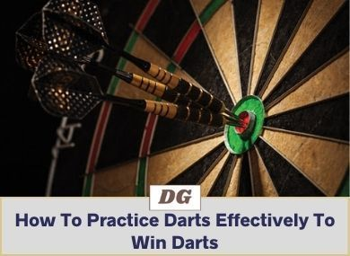 How To Practice Darts Effectively To Win Darts