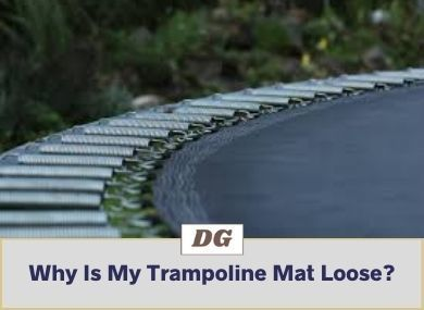 Why Is My Trampoline Mat Loose