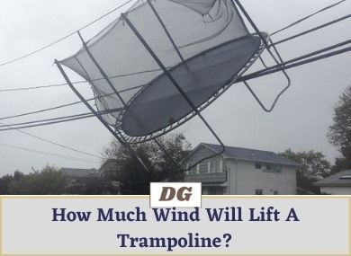 How Much Wind Will Lift A Trampoline?